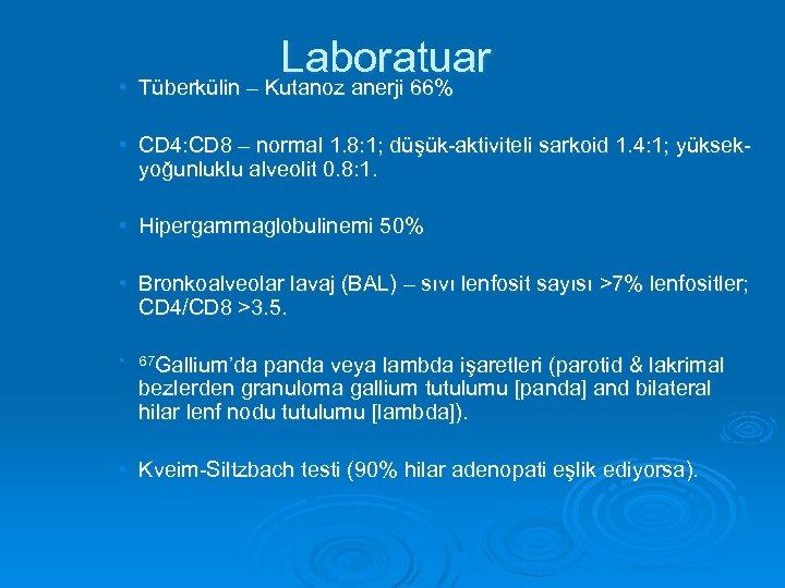 Laboratuar • Tüberkülin – Kutanoz anerji 66% • CD 4: CD 8 – normal