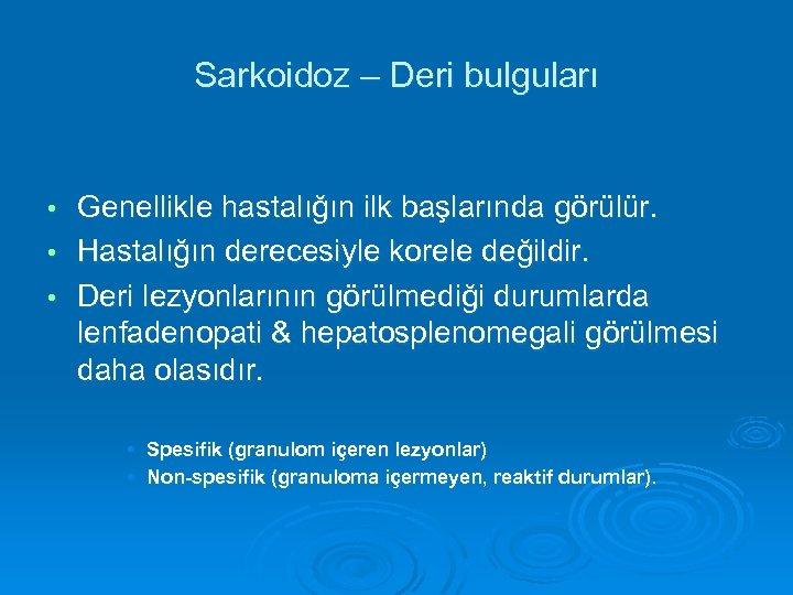 Sarkoidoz – Deri bulguları Genellikle hastalığın ilk başlarında görülür. • Hastalığın derecesiyle korele değildir.
