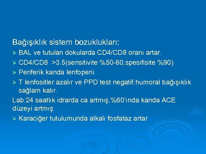 Bağışıklık sistem bozuklukları: Ø BAL ve tutulan dokularda CD 4/CD 8 oranı artar. Ø