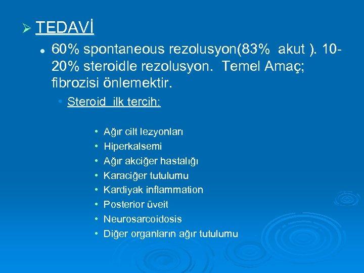 Ø TEDAVİ l 60% spontaneous rezolusyon(83% akut ). 1020% steroidle rezolusyon. Temel Amaç; fibrozisi