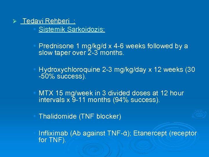 Ø Tedavi Rehberi : • Sistemik Sarkoidozis: • Prednisone 1 mg/kg/d x 4