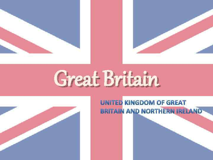 Great Britain UNITED KINGDOM OF GREAT BRITAIN AND NORTHERN IRELAND