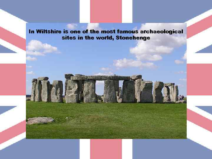 In Wiltshire is one of the most famous archaeological sites in the world, Stonehenge