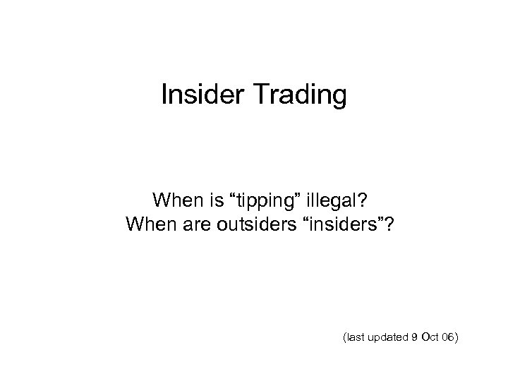 """Insider Trading When is """"tipping"""" illegal? When are outsiders """"insiders""""? (last updated 9 Oct"""