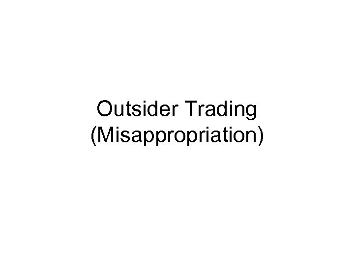 Outsider Trading (Misappropriation)