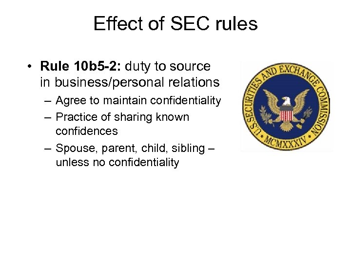 Effect of SEC rules • Rule 10 b 5 -2: duty to source in
