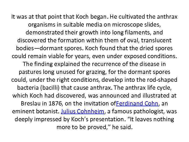 It was at that point that Koch began. He cultivated the anthrax organisms in
