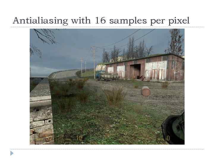 Antialiasing with 16 samples per pixel