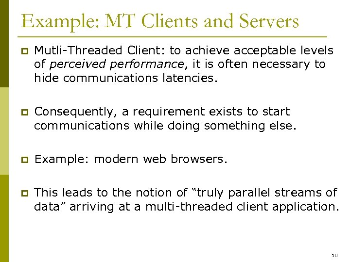 Example: MT Clients and Servers p Mutli-Threaded Client: to achieve acceptable levels of perceived