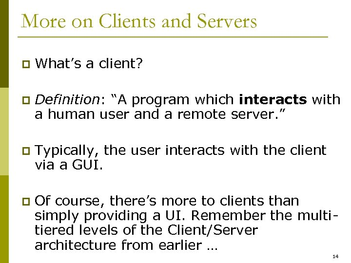 "More on Clients and Servers p What's a client? p Definition: ""A program which"