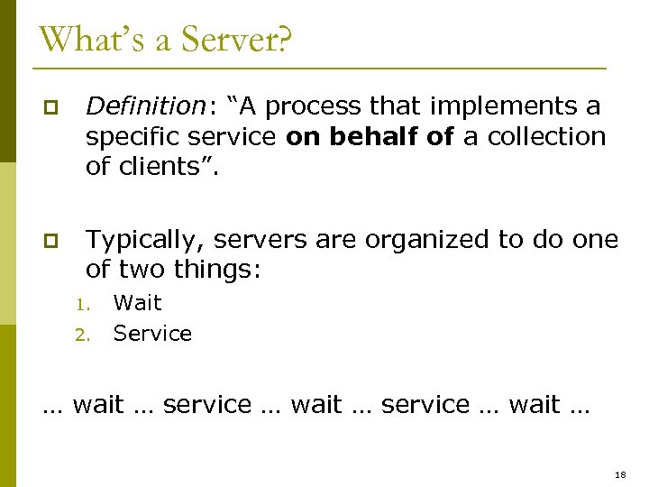 "What's a Server? p Definition: ""A process that implements a specific service on behalf"