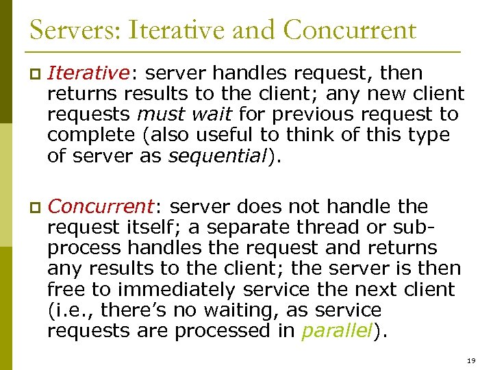 Servers: Iterative and Concurrent p Iterative: server handles request, then returns results to the