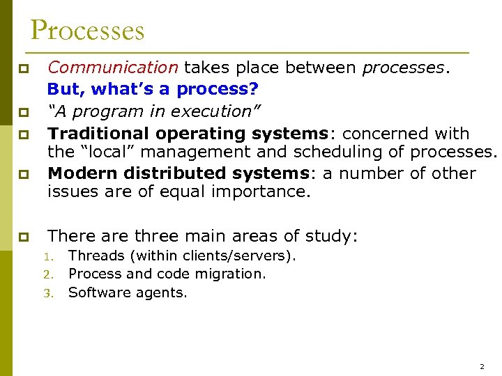 "Processes p p p Communication takes place between processes. But, what's a process? ""A"