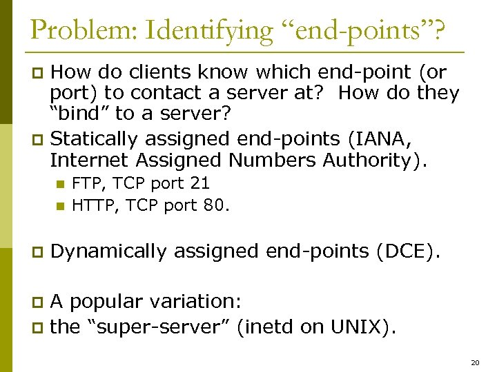 "Problem: Identifying ""end-points""? How do clients know which end-point (or port) to contact a"