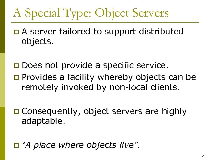 A Special Type: Object Servers p A server tailored to support distributed objects. Does