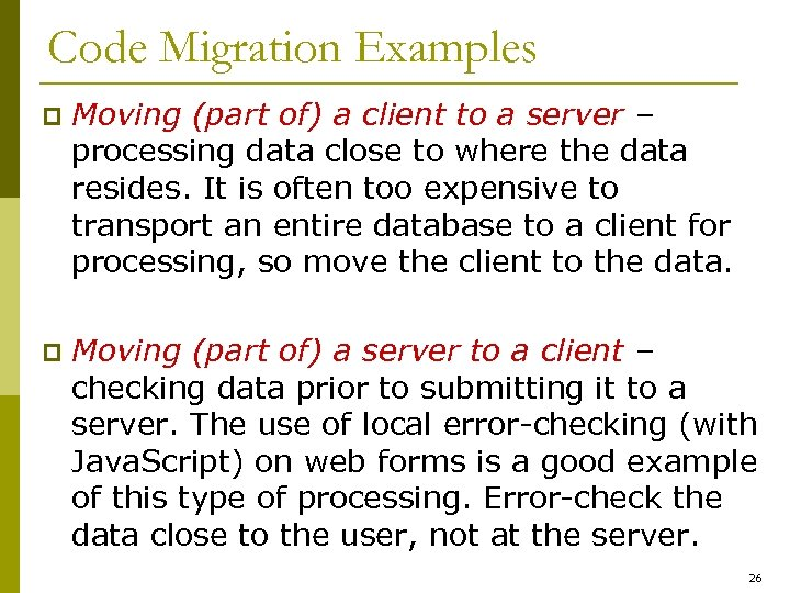 Code Migration Examples p Moving (part of) a client to a server – processing