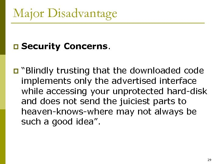"Major Disadvantage p Security Concerns. p ""Blindly trusting that the downloaded code implements only"