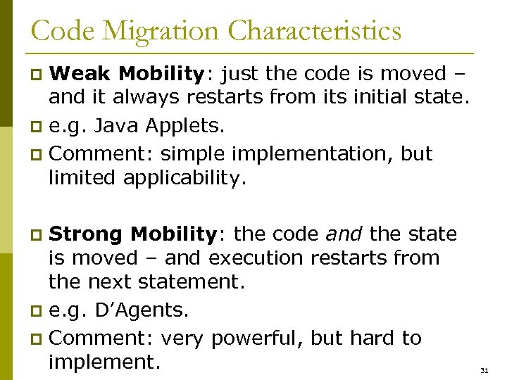 Code Migration Characteristics Weak Mobility: just the code is moved – and it always