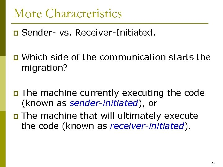 More Characteristics p Sender- vs. Receiver-Initiated. p Which side of the communication starts the