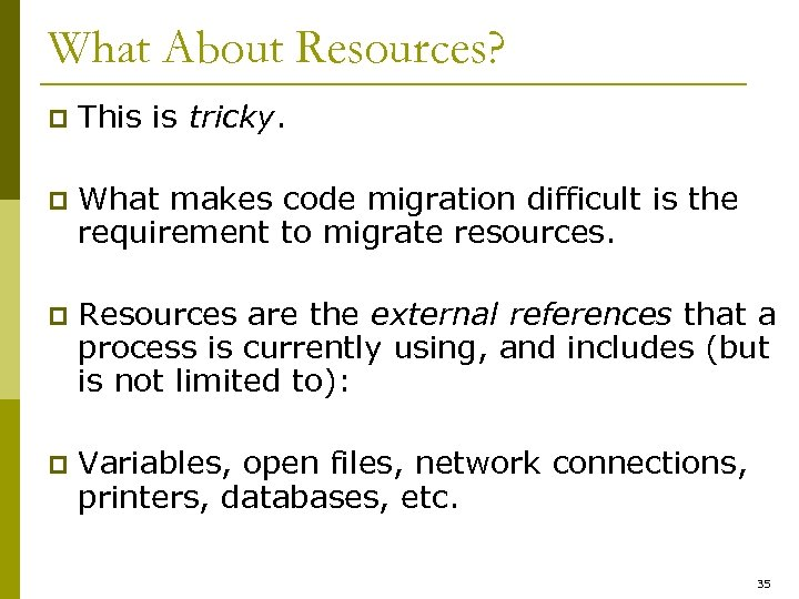 What About Resources? p This is tricky. p What makes code migration difficult is