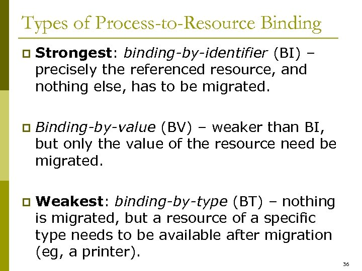 Types of Process-to-Resource Binding p Strongest: binding-by-identifier (BI) – precisely the referenced resource, and