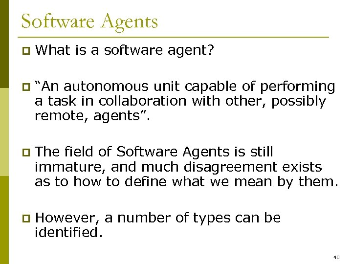 "Software Agents p What is a software agent? p ""An autonomous unit capable of"
