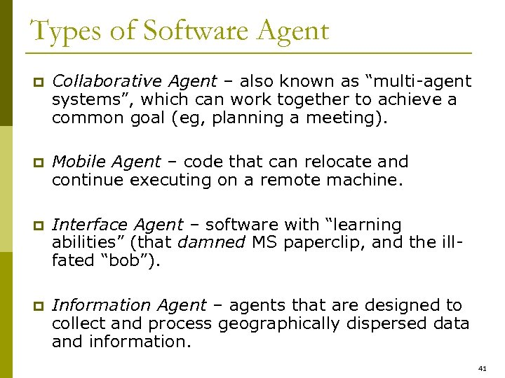 "Types of Software Agent p Collaborative Agent – also known as ""multi-agent systems"", which"