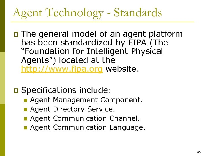 Agent Technology - Standards p The general model of an agent platform has been
