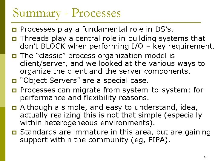 Summary - Processes p p p p Processes play a fundamental role in DS's.