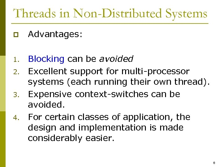 Threads in Non-Distributed Systems p Advantages: 1. Blocking can be avoided Excellent support for