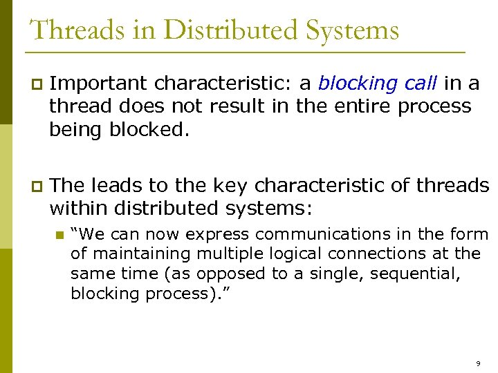 Threads in Distributed Systems p Important characteristic: a blocking call in a thread does