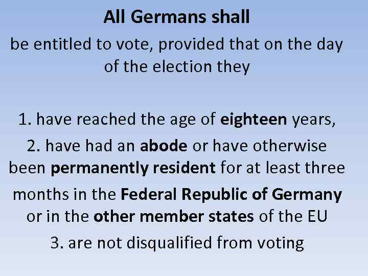 All Germans shall be entitled to vote, provided that on the day of the