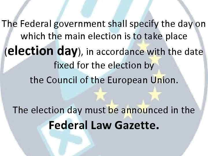 The Federal government shall specify the day on which the main election is to