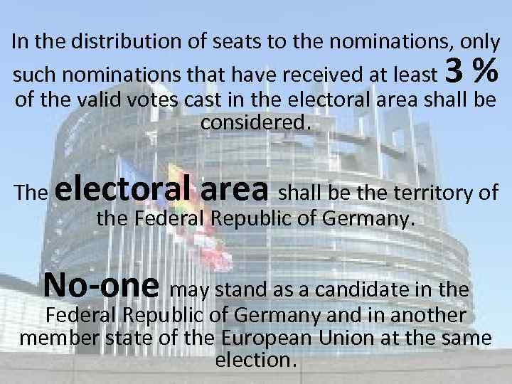 In the distribution of seats to the nominations, only such nominations that have received