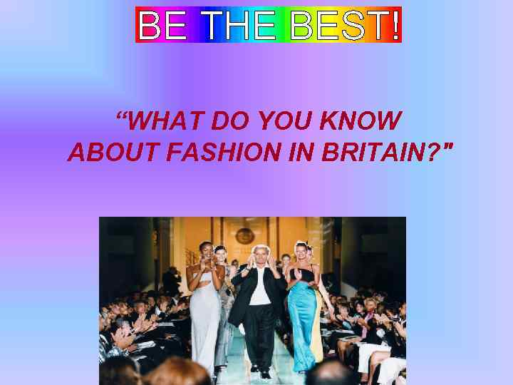 """""""WHAT DO YOU KNOW ABOUT FASHION IN BRITAIN?"""