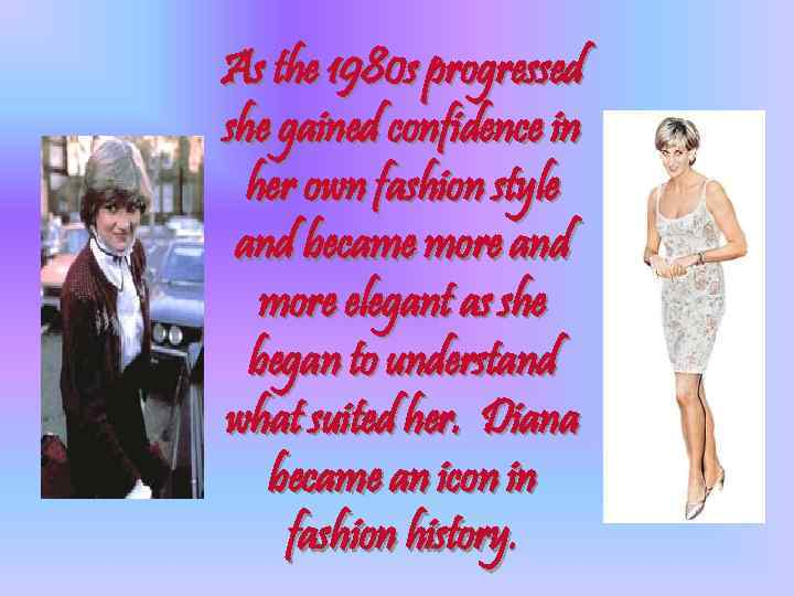 As the 1980 s progressed she gained confidence in her own fashion style and
