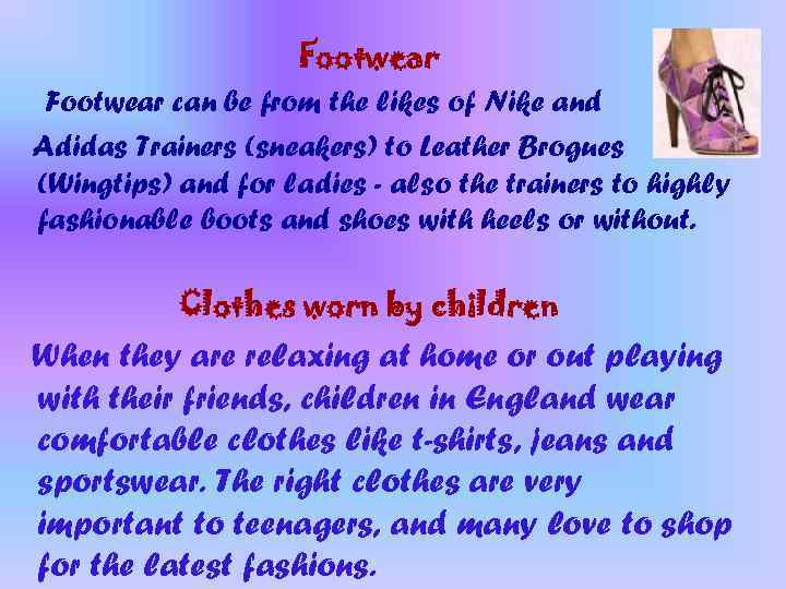 Footwear can be from the likes of Nike and Adidas Trainers (sneakers) to Leather