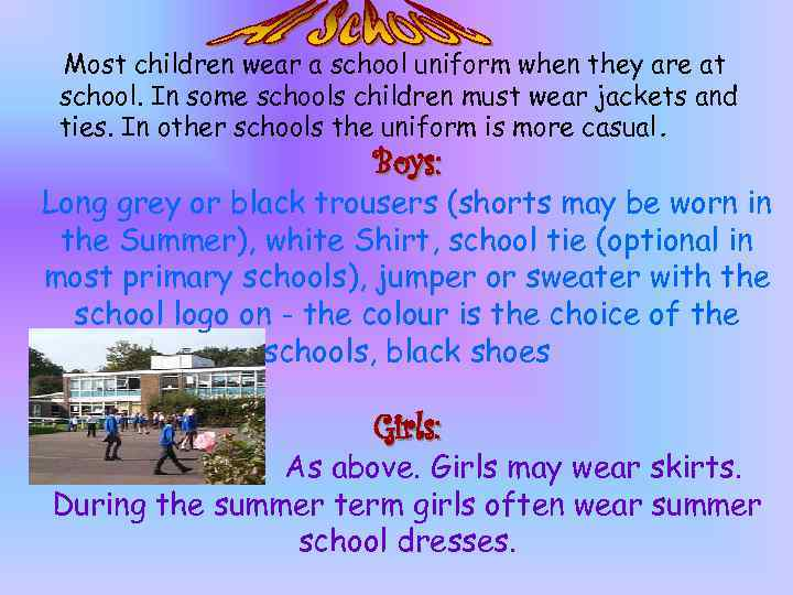 Most children wear a school uniform when they are at school. In some schools