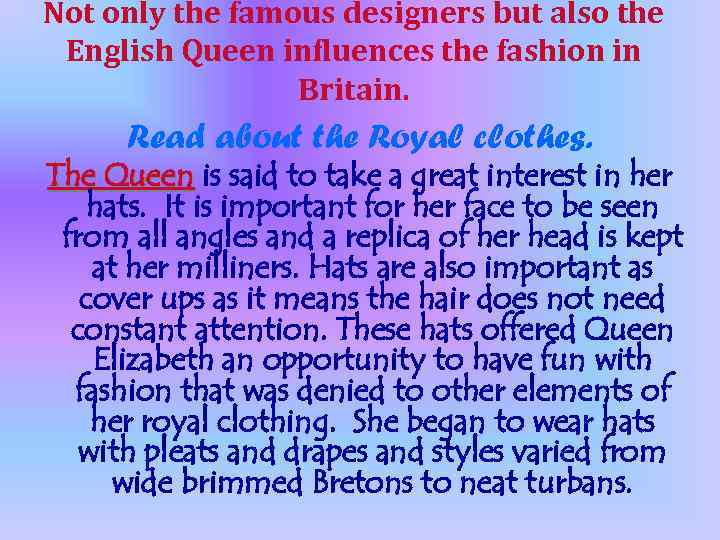 Not only the famous designers but also the English Queen influences the fashion in
