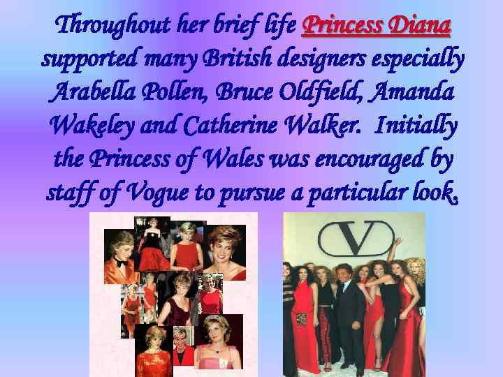 Throughout her brief life Princess Diana supported many British designers especially Arabella Pollen, Bruce