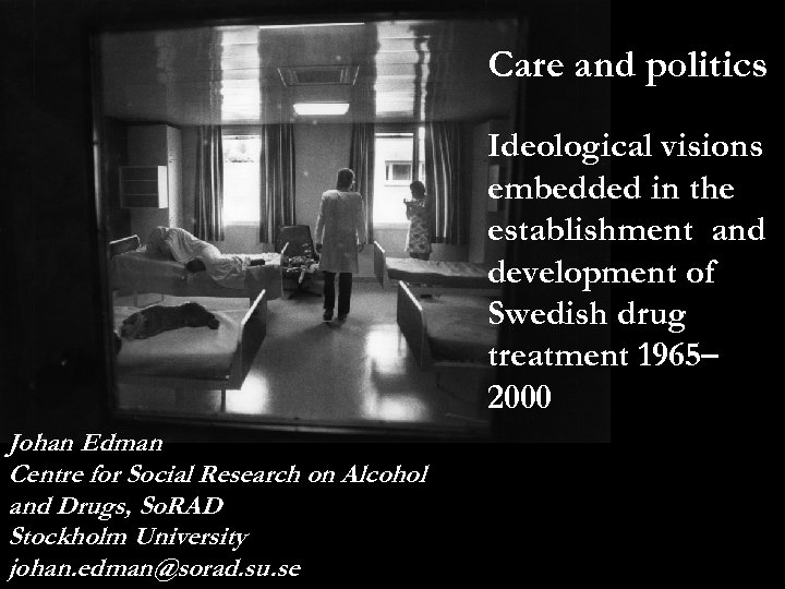 Care Johan Edman Centre for Social Research on Alcohol and Drugs, So. RAD Stockholm