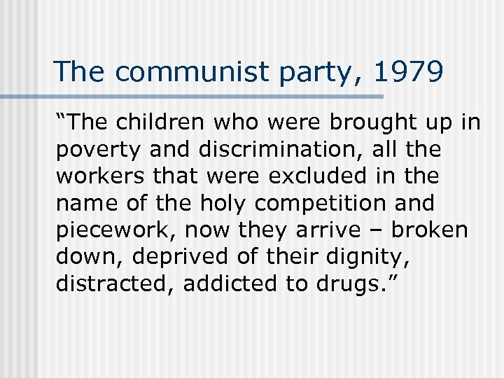 """The communist party, 1979 """"The children who were brought up in poverty and discrimination,"""