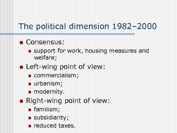 The political dimension 1982– 2000 n Consensus: n n Left-wing point of view: n