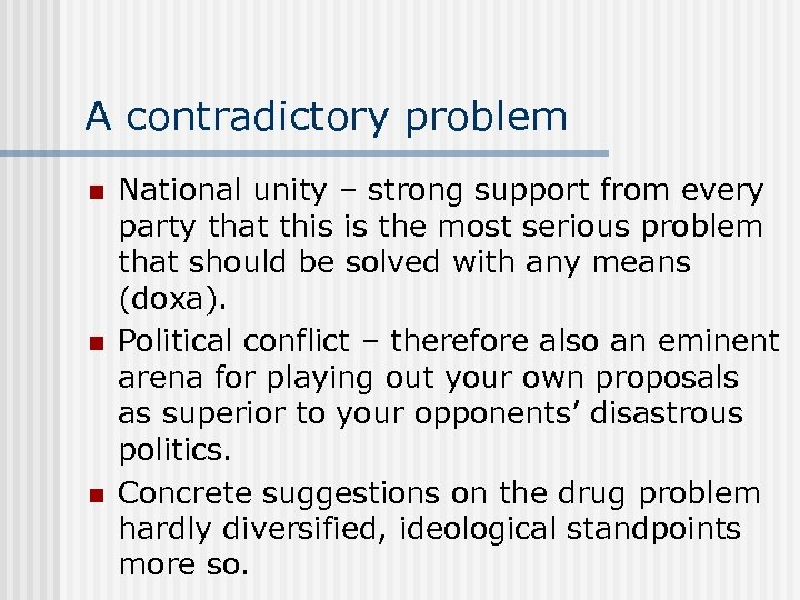 A contradictory problem n n n National unity – strong support from every party