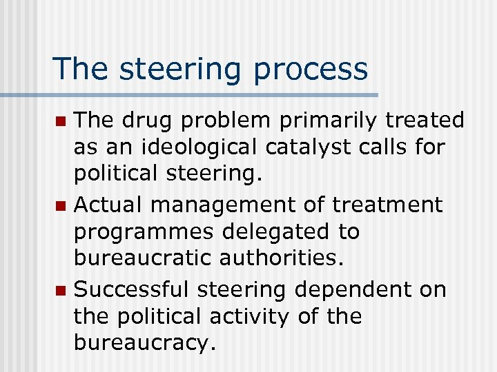 The steering process The drug problem primarily treated as an ideological catalyst calls for