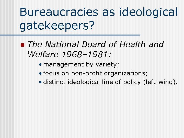 Bureaucracies as ideological gatekeepers? n The National Board of Health and Welfare 1968– 1981: