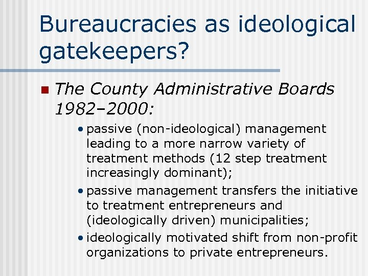 Bureaucracies as ideological gatekeepers? n The County Administrative Boards 1982– 2000: • passive (non-ideological)