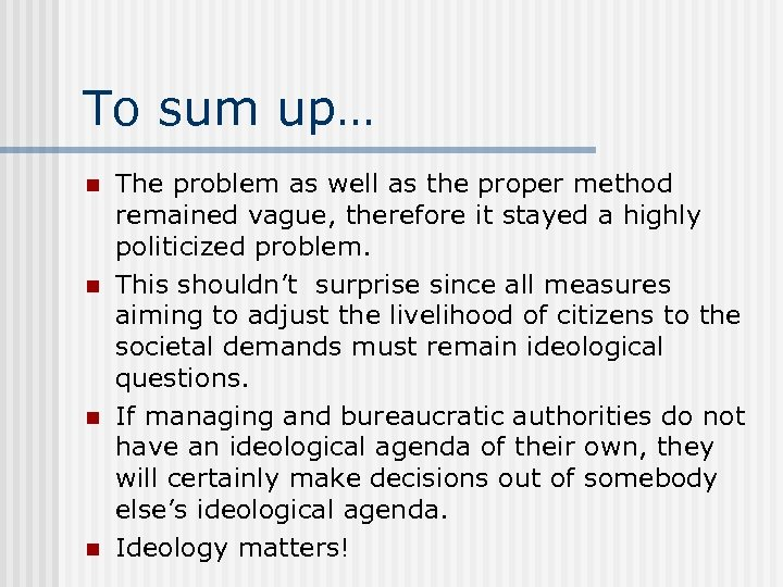 To sum up… n n The problem as well as the proper method remained