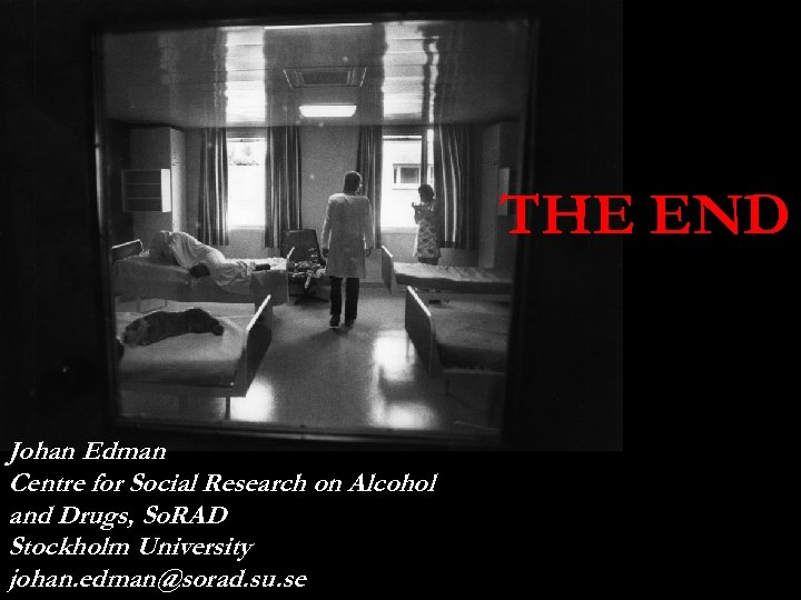 Care THE END Johan Edman Centre for Social Research on Alcohol and Drugs, So.