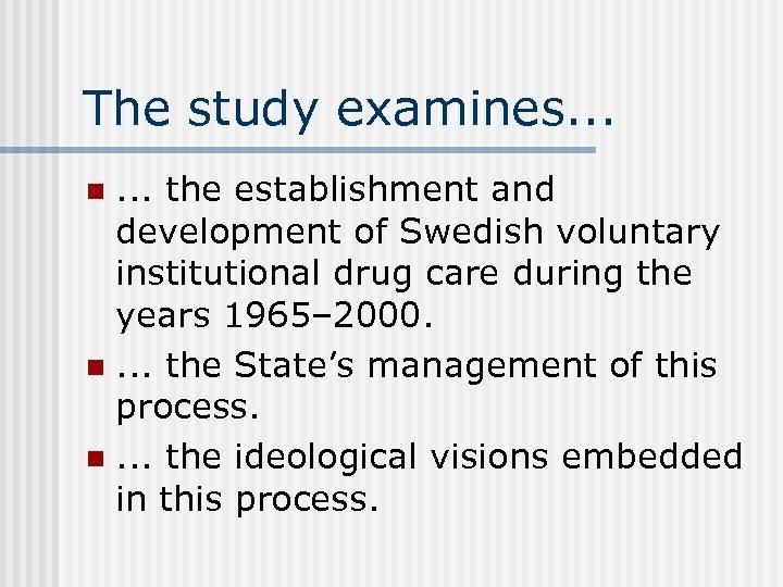 The study examines. . . the establishment and development of Swedish voluntary institutional drug